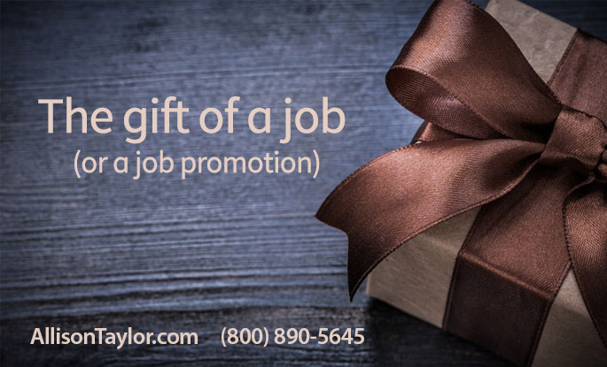 The Gift of a Job (or Promotion)